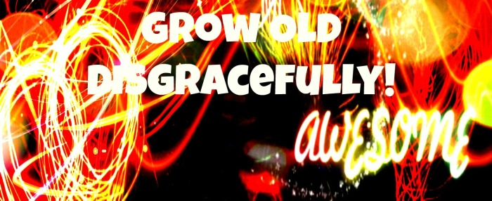 growing-old-disgracefully